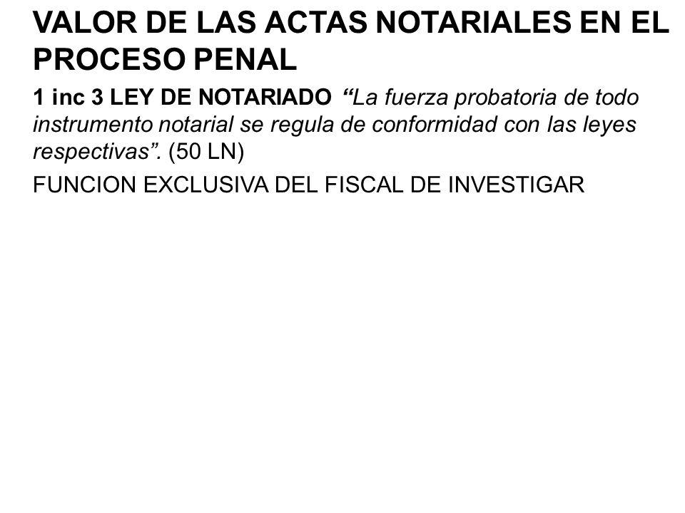 VALOR DE LAS ACTAS NOTARIALES EN EL PROCESO PENAL 1 inc 3 LEY DE NOTARIADO La fuerza probatoria de todo instrumento notarial se regula de conformidad