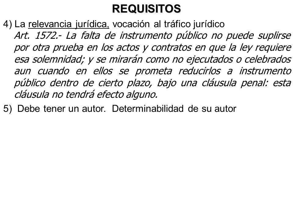 REQUISITOS 4) La relevancia jurídica, vocación al tráfico jurídico Art. 1572.- La falta de instrumento público no puede suplirse por otra prueba en lo
