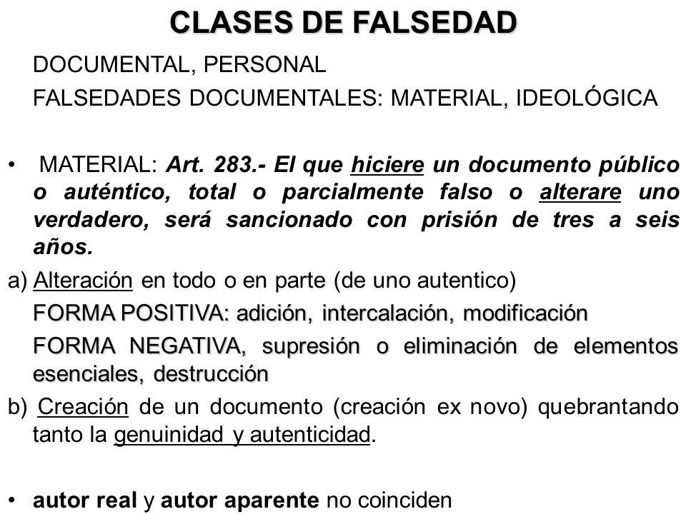 CLASES DE FALSEDAD DOCUMENTAL, PERSONAL FALSEDADES DOCUMENTALES: MATERIAL, IDEOLÓGICA MATERIAL: Art. 283.- El que hiciere un documento público o autén