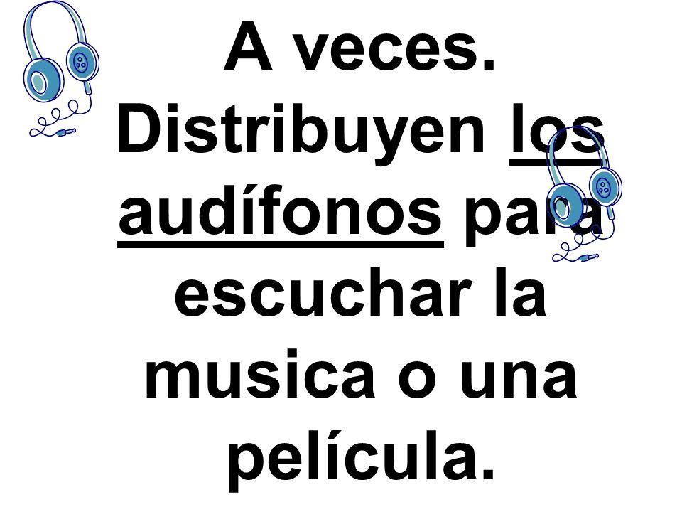 A veces. Distribuyen los audífonos para escuchar la musica o una película.