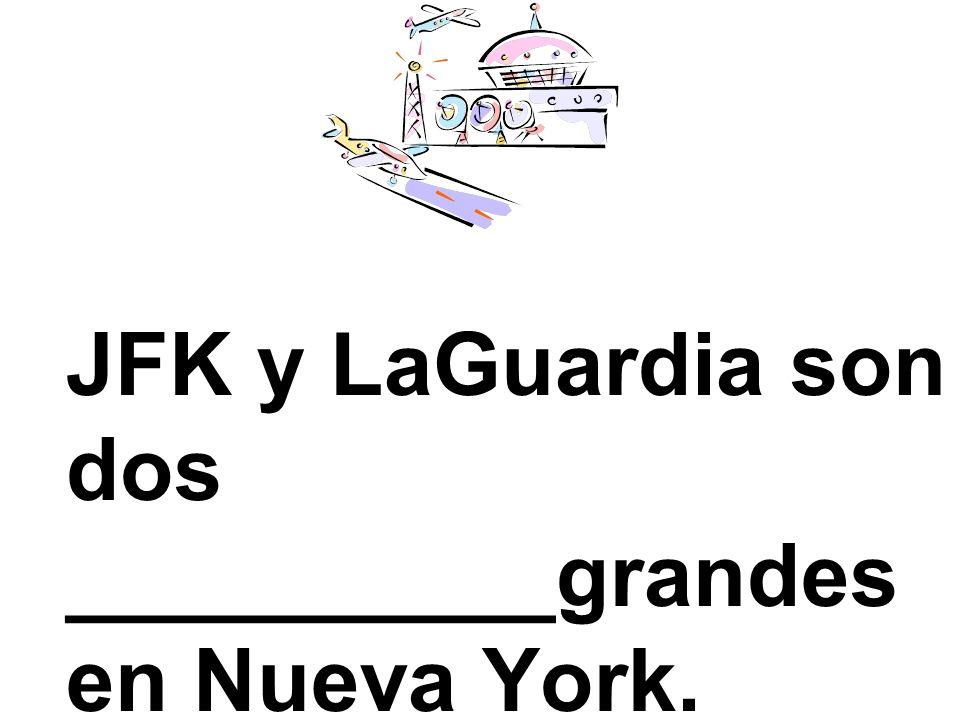 JFK y LaGuardia son dos __________grandes en Nueva York.