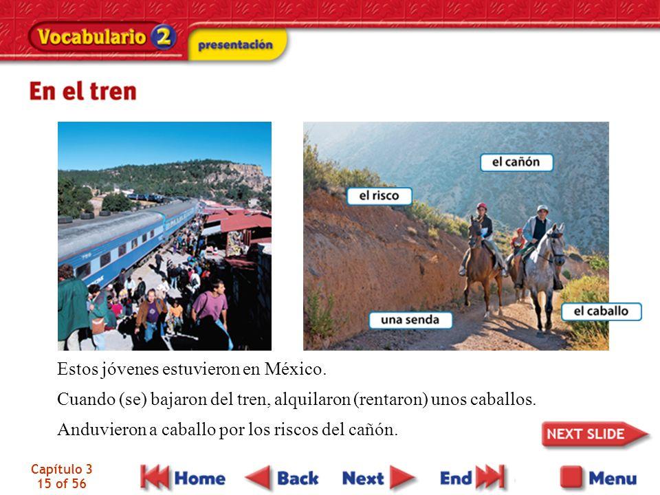 Capítulo 3 15 of 56 Estos jóvenes estuvieron en México. Cuando (se) bajaron del tren, alquilaron (rentaron) unos caballos. Anduvieron a caballo por lo