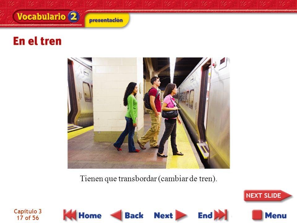 Capítulo 3 17 of 56 Tienen que transbordar (cambiar de tren).