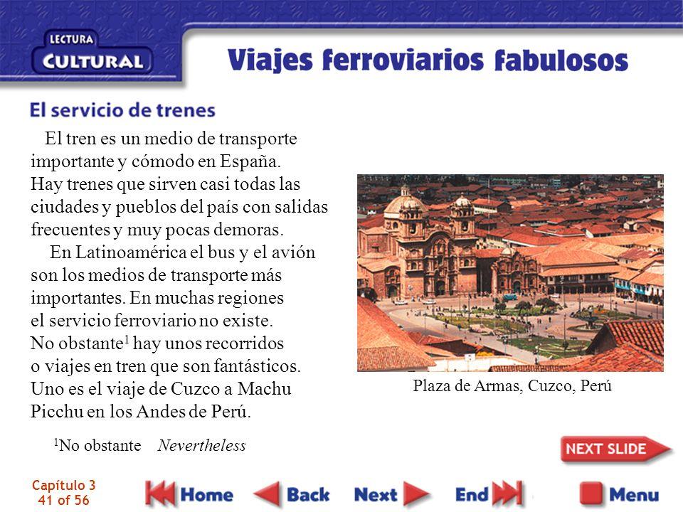Capítulo 3 41 of 56 El tren es un medio de transporte importante y cómodo en España. Hay trenes que sirven casi todas las ciudades y pueblos del país
