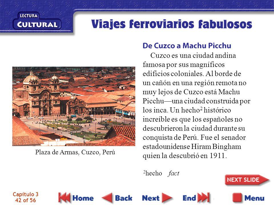 Capítulo 3 42 of 56 Cuzco es una ciudad andina famosa por sus magníficos edificios coloniales. Al borde de un cañón en una región remota no muy lejos