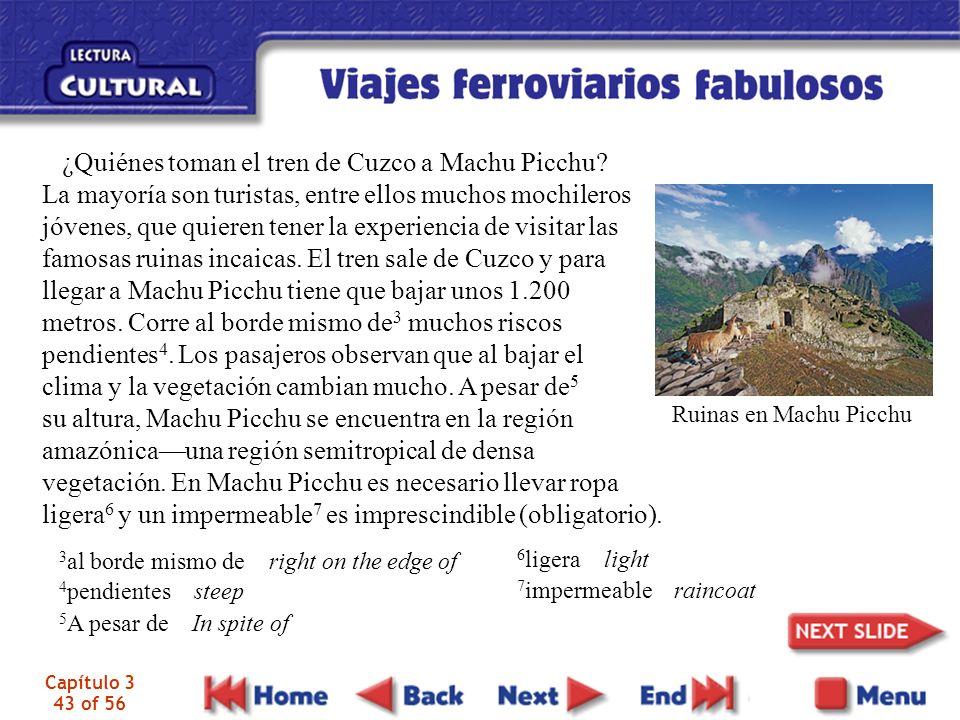 Capítulo 3 43 of 56 ¿Quiénes toman el tren de Cuzco a Machu Picchu? La mayoría son turistas, entre ellos muchos mochileros jóvenes, que quieren tener