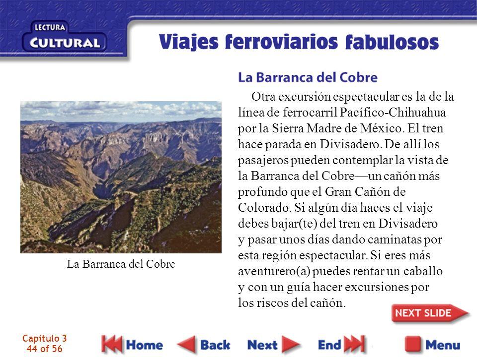 Capítulo 3 44 of 56 Otra excursión espectacular es la de la línea de ferrocarril Pacífico-Chihuahua por la Sierra Madre de México. El tren hace parada