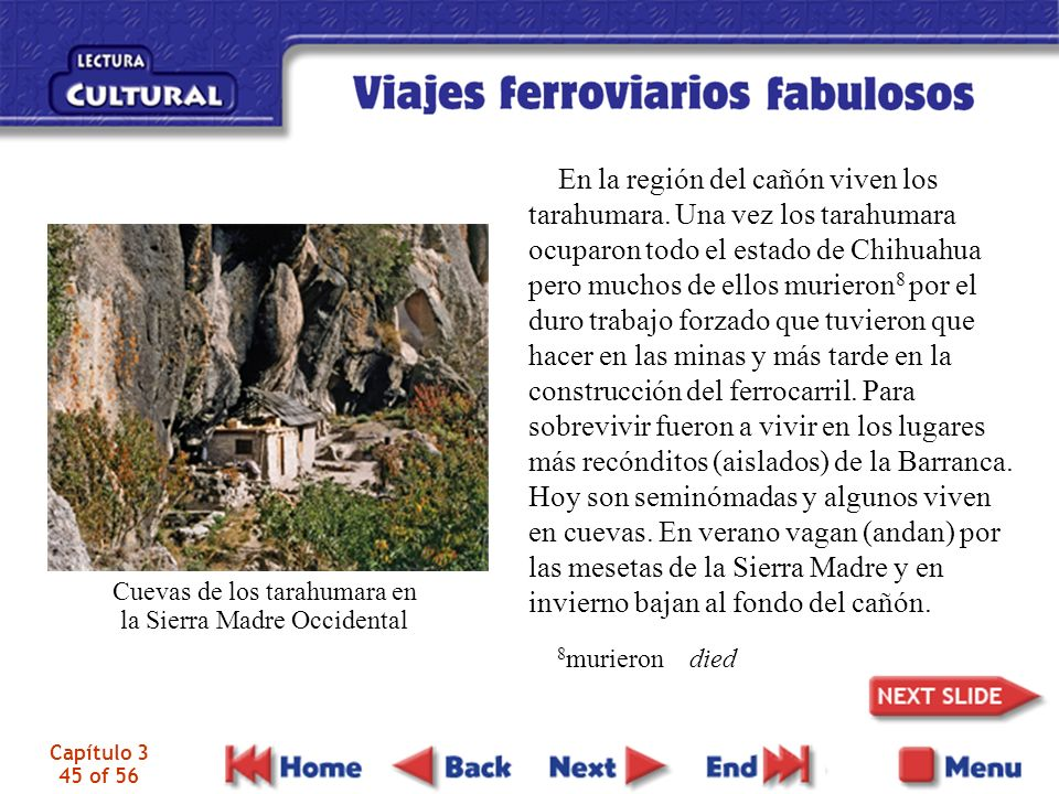 Capítulo 3 45 of 56 En la región del cañón viven los tarahumara. Una vez los tarahumara ocuparon todo el estado de Chihuahua pero muchos de ellos muri