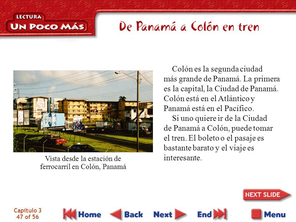 Capítulo 3 47 of 56 Colón es la segunda ciudad más grande de Panamá. La primera es la capital, la Ciudad de Panamá. Colón está en el Atlántico y Panam