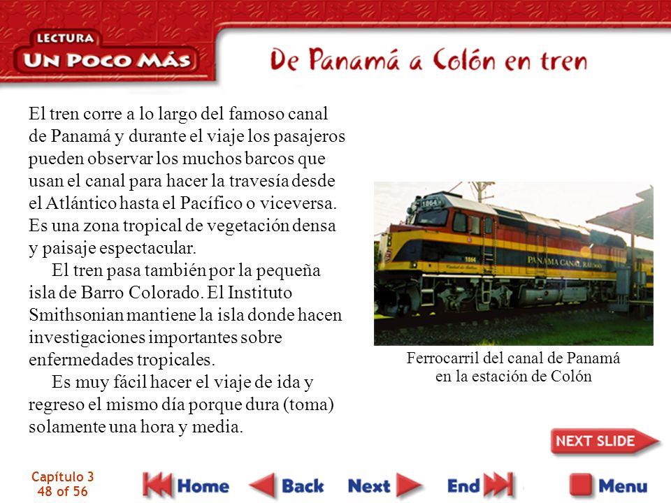 Capítulo 3 48 of 56 El tren corre a lo largo del famoso canal de Panamá y durante el viaje los pasajeros pueden observar los muchos barcos que usan el canal para hacer la travesía desde el Atlántico hasta el Pacífico o viceversa.