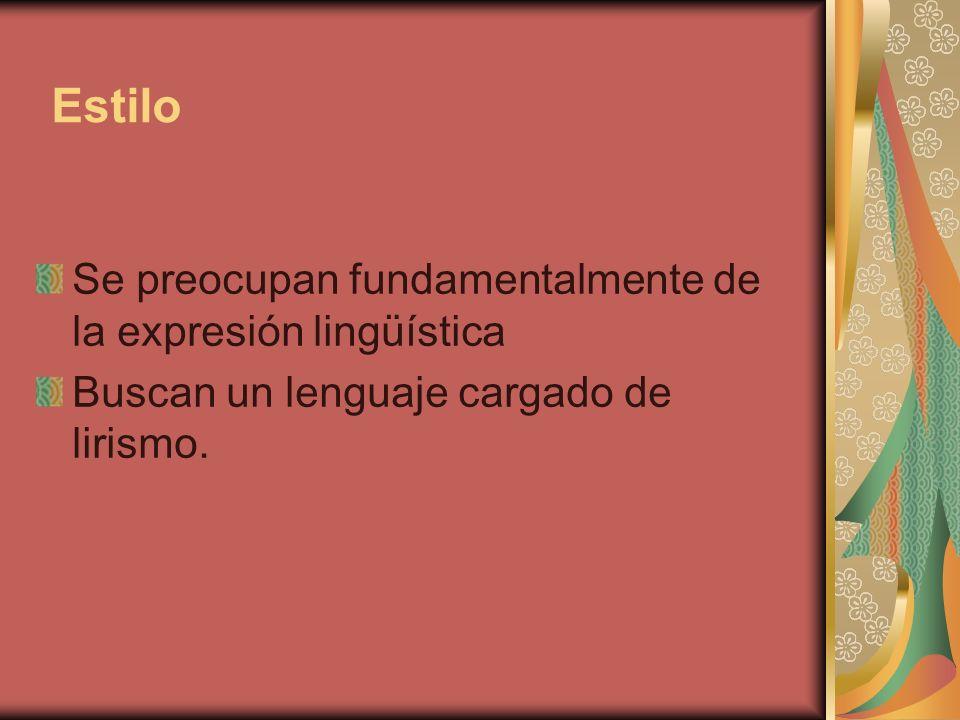 Estilo Se preocupan fundamentalmente de la expresión lingüística Buscan un lenguaje cargado de lirismo.