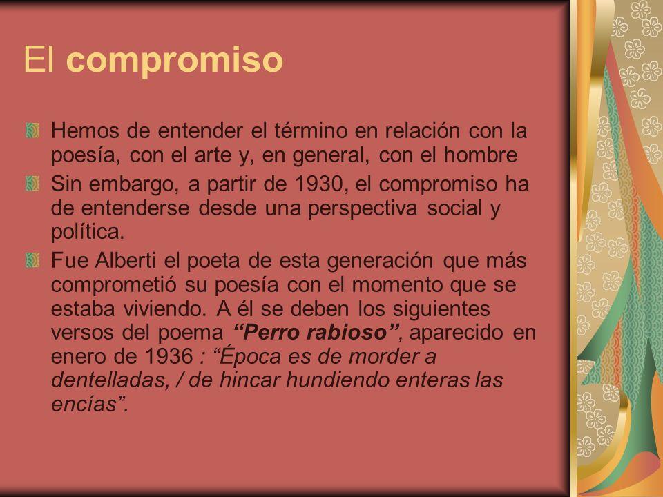 El compromiso Hemos de entender el término en relación con la poesía, con el arte y, en general, con el hombre Sin embargo, a partir de 1930, el compromiso ha de entenderse desde una perspectiva social y política.