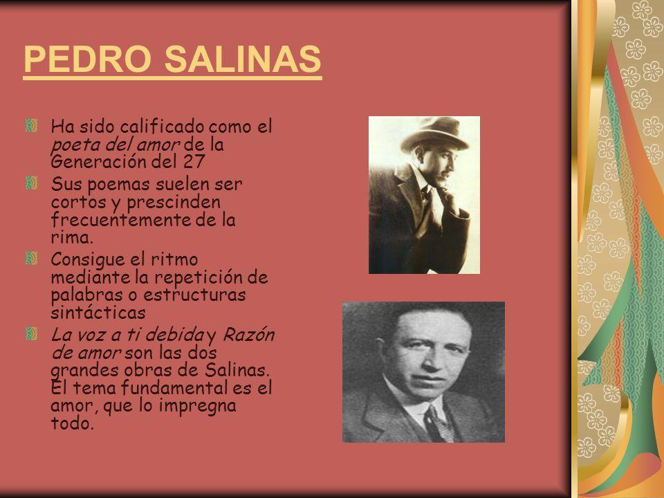 PEDRO SALINAS Ha sido calificado como el poeta del amor de la Generación del 27 Sus poemas suelen ser cortos y prescinden frecuentemente de la rima. C
