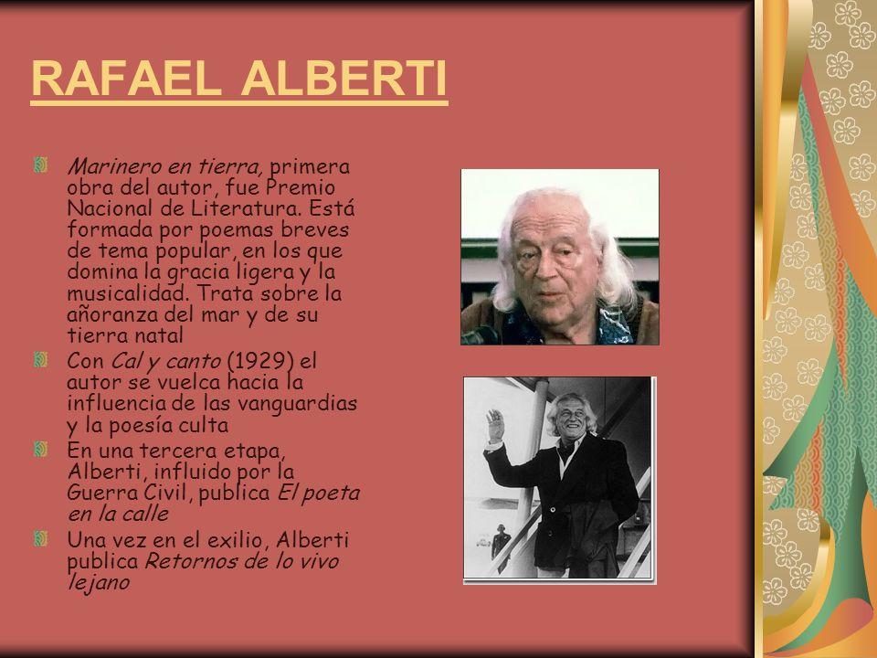 RAFAEL ALBERTI Marinero en tierra, primera obra del autor, fue Premio Nacional de Literatura. Está formada por poemas breves de tema popular, en los q