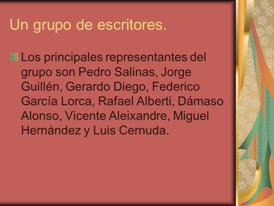 Un grupo de escritores. Los principales representantes del grupo son Pedro Salinas, Jorge Guillén, Gerardo Diego, Federico García Lorca, Rafael Albert