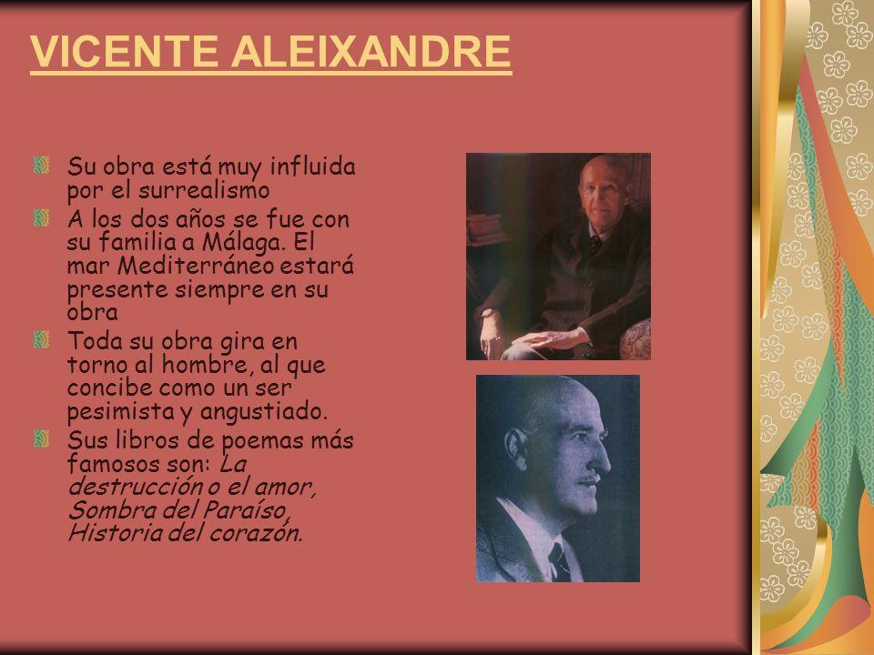 VICENTE ALEIXANDRE Su obra está muy influida por el surrealismo A los dos años se fue con su familia a Málaga. El mar Mediterráneo estará presente sie