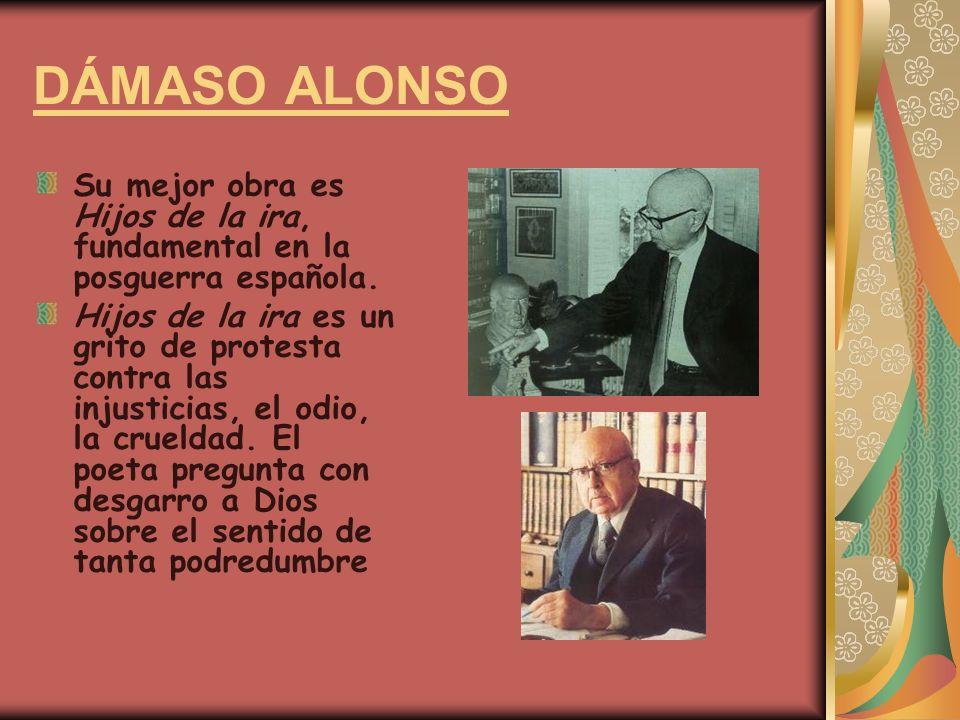 DÁMASO ALONSO Su mejor obra es Hijos de la ira, fundamental en la posguerra española. Hijos de la ira es un grito de protesta contra las injusticias,