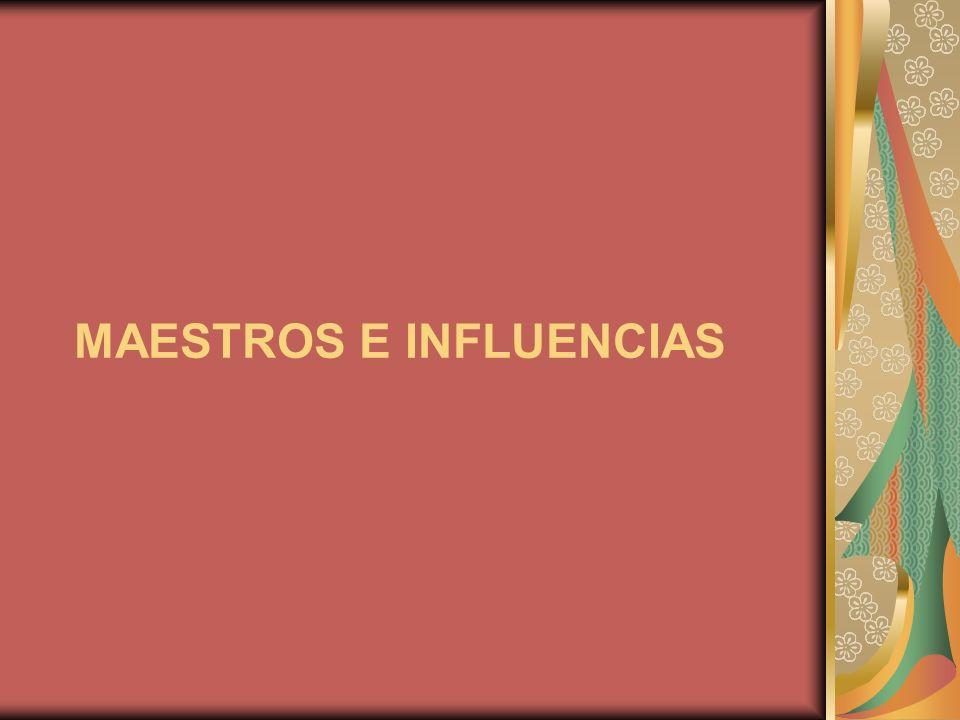 MAESTROS E INFLUENCIAS