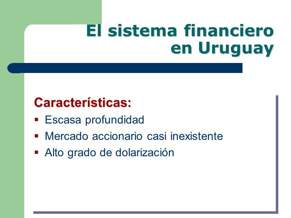 El sistema financiero enUruguay El sistema financiero en Uruguay Características: Escasa profundidad Mercado accionario casi inexistente Alto grado de