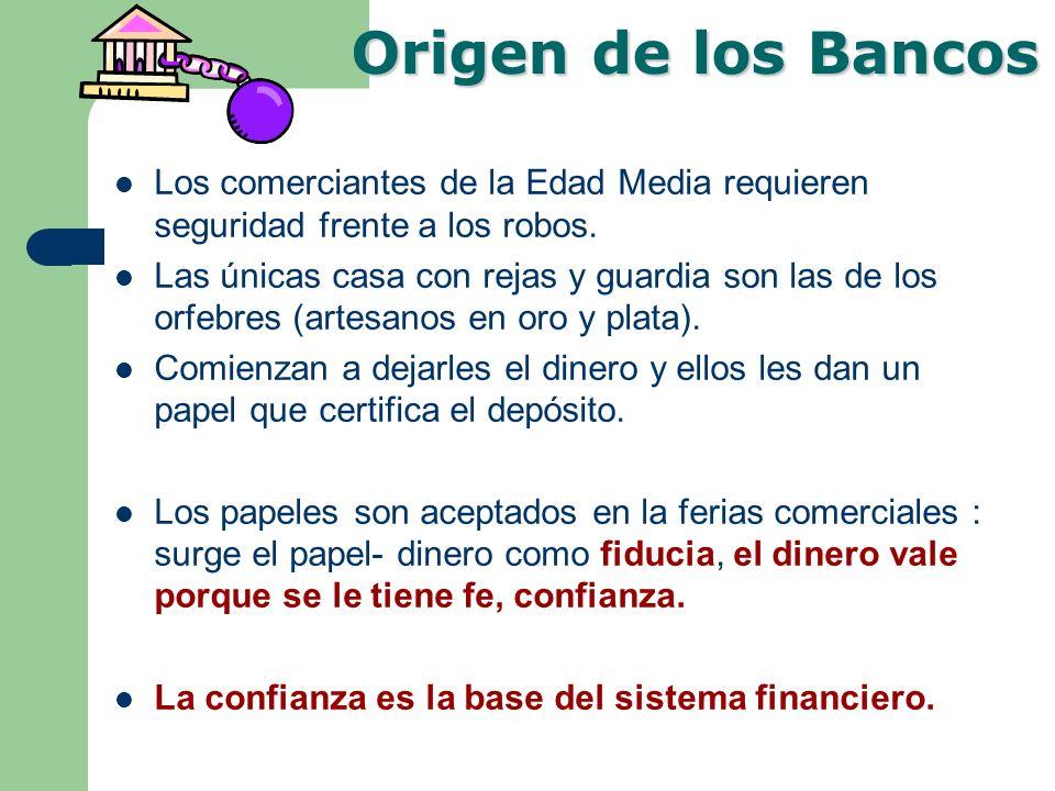 Creación de dinero por parte de los Bancos En un principio los comerciantes pagan a los orfebres por cuidarles el dinero.