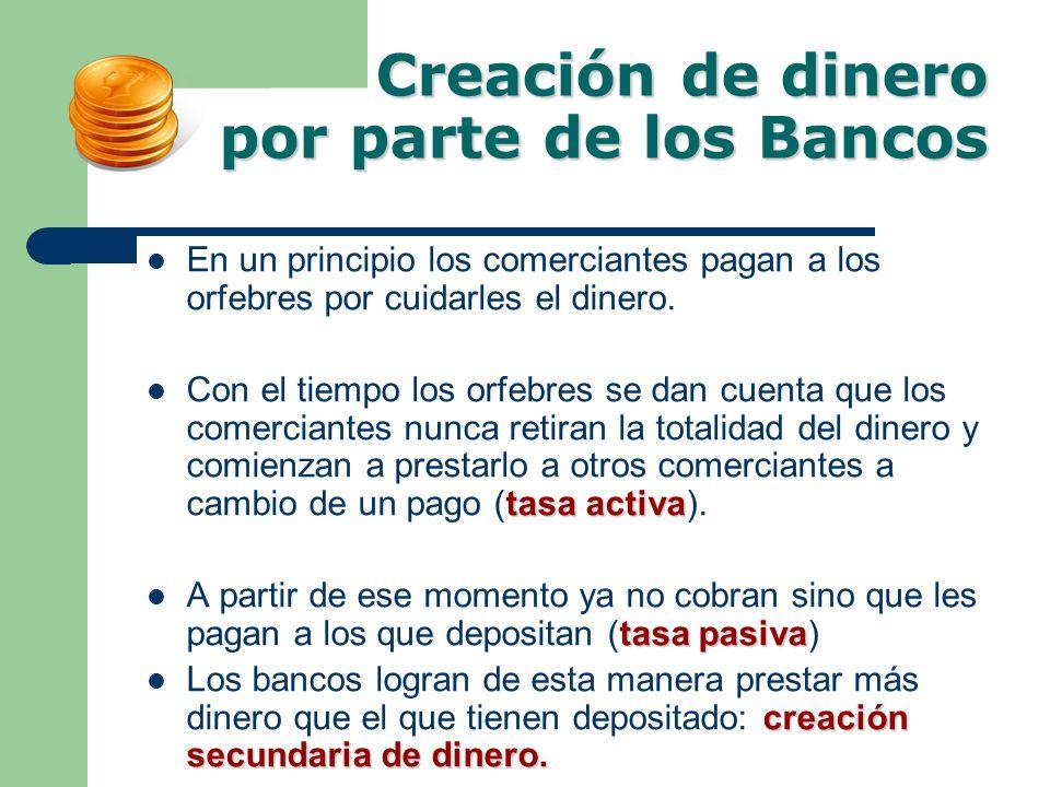 Creación de dinero por parte de los Bancos En un principio los comerciantes pagan a los orfebres por cuidarles el dinero. tasa activa Con el tiempo lo