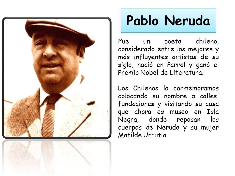 Pablo Neruda Fue un poeta chileno, considerado entre los mejores y más influyentes artistas de su siglo, nació en Parral y ganó el Premio Nobel de Literatura.