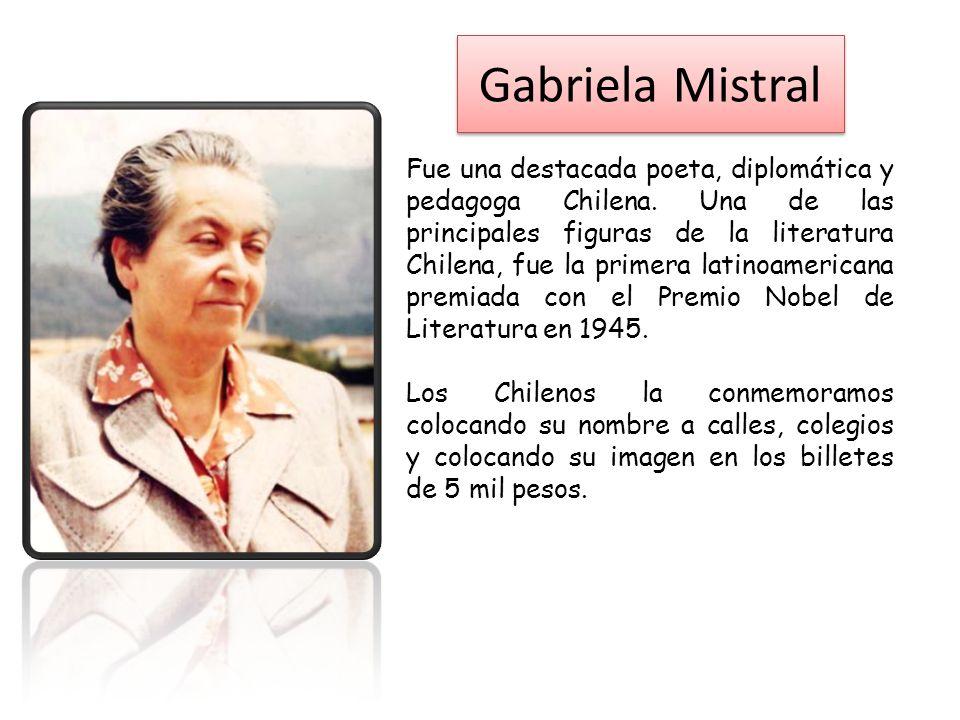 Gabriela Mistral Fue una destacada poeta, diplomática y pedagoga Chilena.