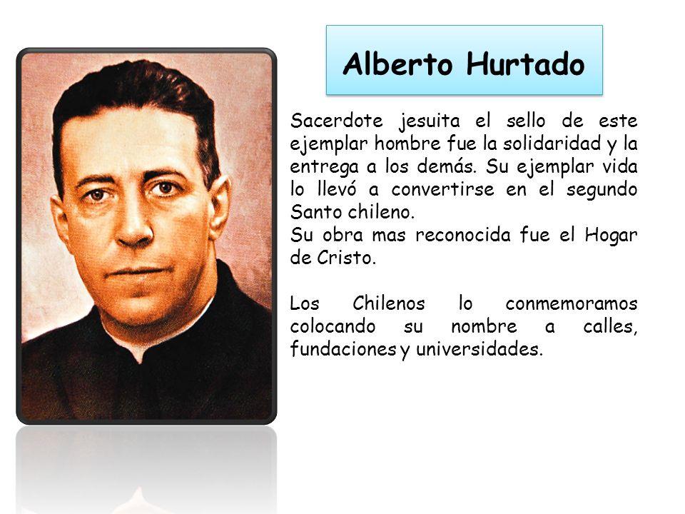 Alberto Hurtado Sacerdote jesuita el sello de este ejemplar hombre fue la solidaridad y la entrega a los demás.