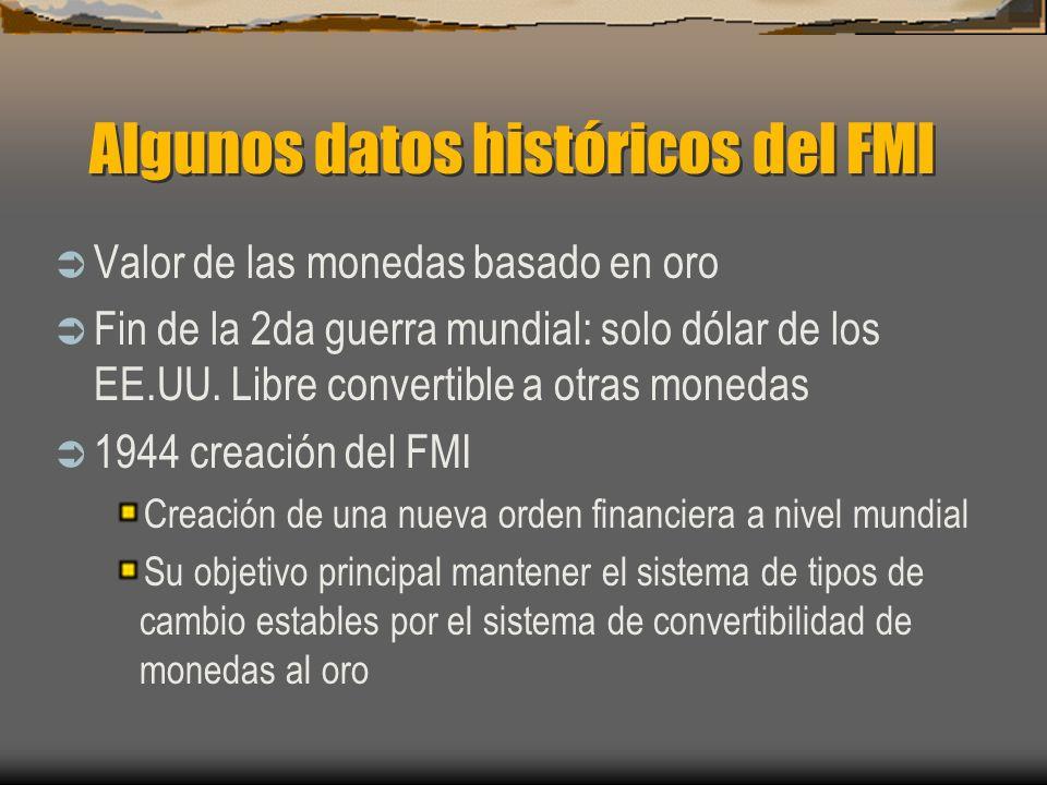 Algunos datos históricos del FMI Valor de las monedas basado en oro Fin de la 2da guerra mundial: solo dólar de los EE.UU. Libre convertible a otras m