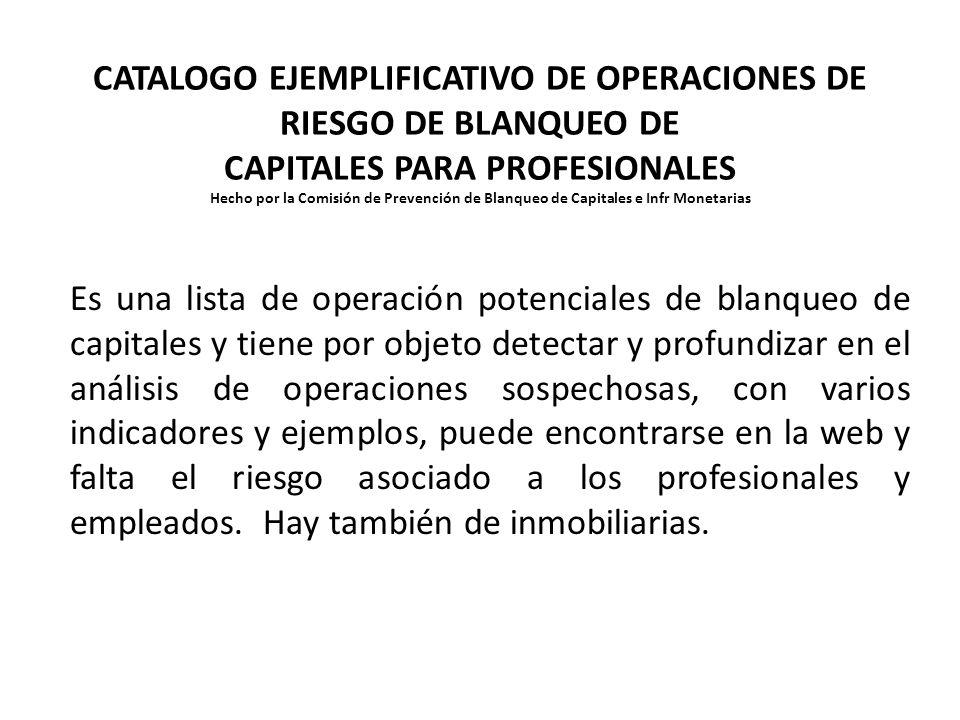 CATALOGO EJEMPLIFICATIVO DE OPERACIONES DE RIESGO DE BLANQUEO DE CAPITALES PARA PROFESIONALES Hecho por la Comisión de Prevención de Blanqueo de Capit