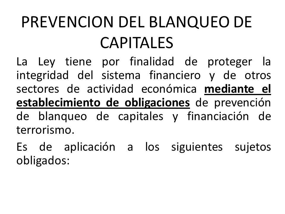PREVENCION DEL BLANQUEO DE CAPITALES La Ley tiene por finalidad de proteger la integridad del sistema financiero y de otros sectores de actividad econ