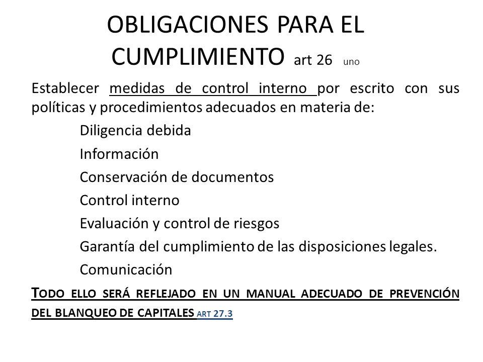 OBLIGACIONES PARA EL CUMPLIMIENTO art 26 uno Establecer medidas de control interno por escrito con sus políticas y procedimientos adecuados en materia