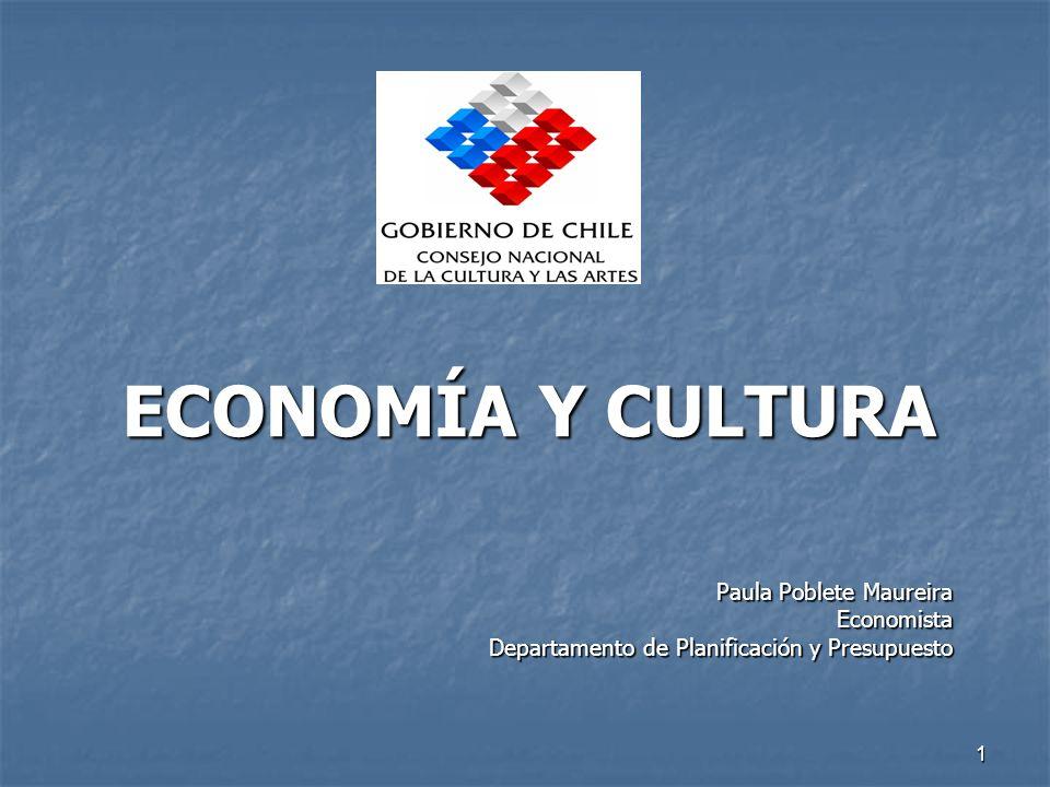 1 ECONOMÍA Y CULTURA Paula Poblete Maureira Economista Departamento de Planificación y Presupuesto