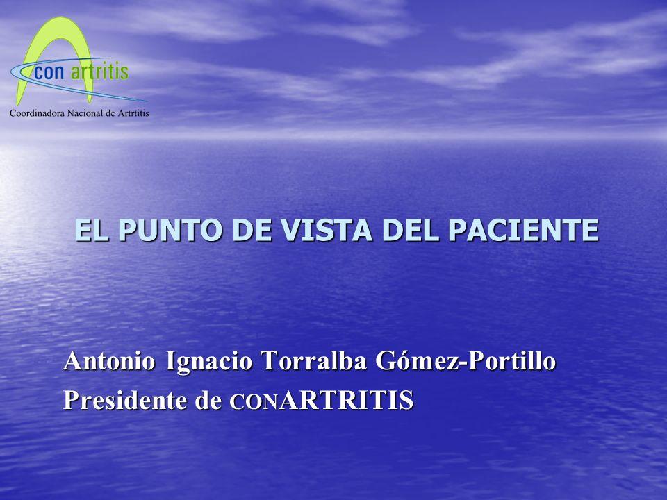 EL PUNTO DE VISTA DEL PACIENTE Antonio Ignacio Torralba Gómez-Portillo Presidente de CON ARTRITIS