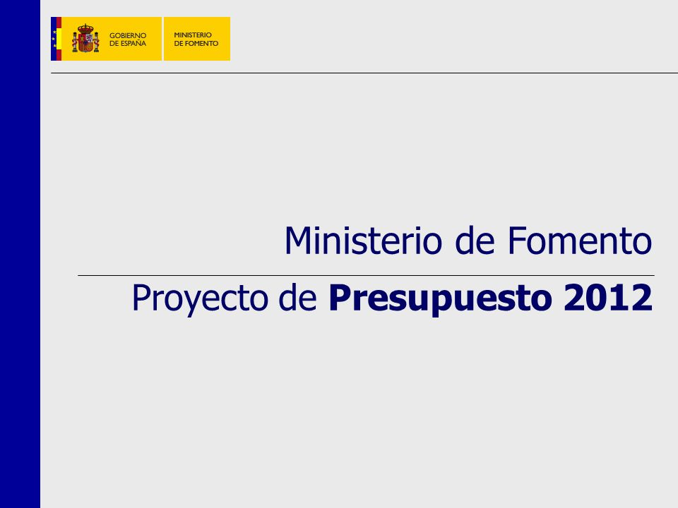 Proyecto de Presupuesto 2012 0 Ministerio de Fomento Proyecto de Presupuesto 2012