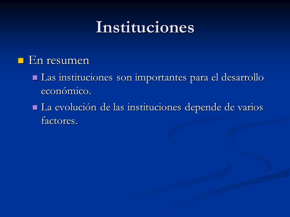 Instituciones En resumen En resumen Las instituciones son importantes para el desarrollo económico. Las instituciones son importantes para el desarrol