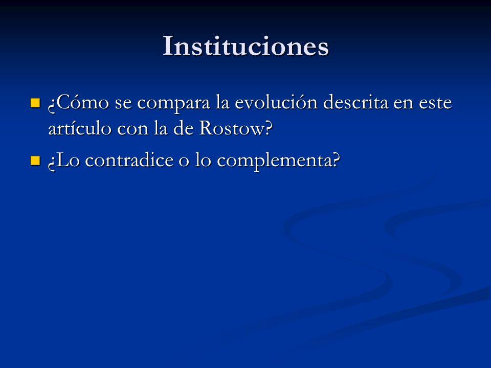 Instituciones ¿Cómo se compara la evolución descrita en este artículo con la de Rostow? ¿Cómo se compara la evolución descrita en este artículo con la