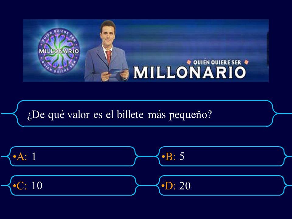 A:B: D:C: ¿De qué valor es el billete más pequeño? 1 5 20 10