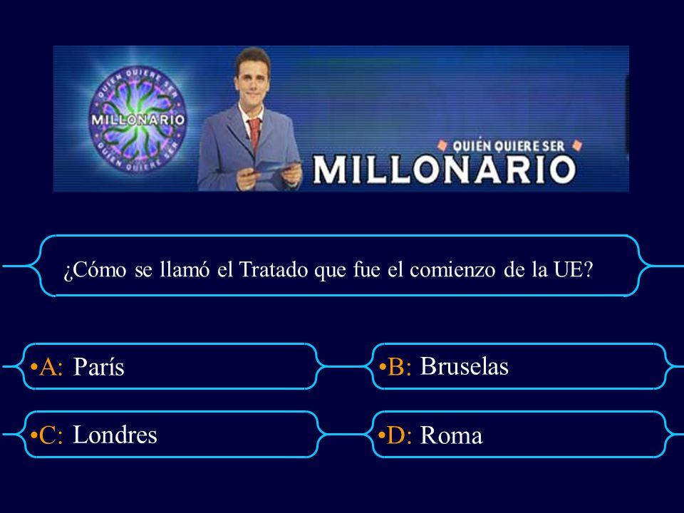 A:B: D:C: ¿Cómo se llamó el Tratado que fue el comienzo de la UE? París Bruselas Roma Londres