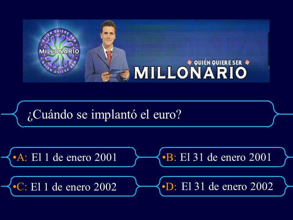 A:B: D:C: ¿Cuándo se implantó el euro? El 1 de enero 2001 El 31 de enero 2001 El 1 de enero 2002 El 31 de enero 2002