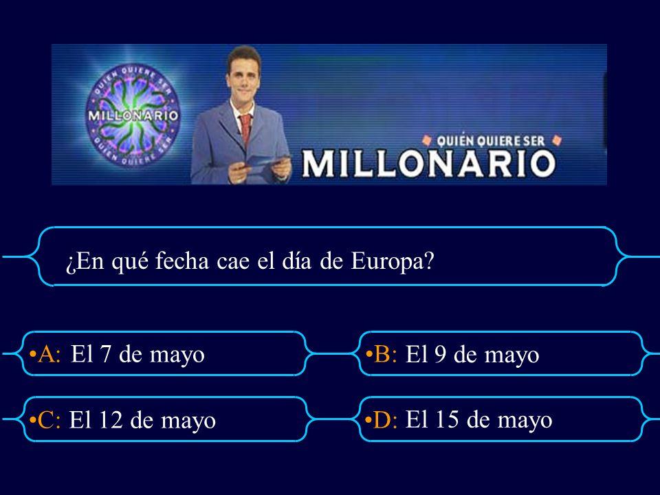 A:B: D:C: ¿En qué fecha cae el día de Europa? El 7 de mayo El 12 de mayo El 9 de mayo El 15 de mayo