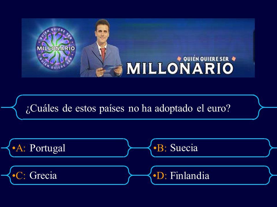 A:B: D:C: ¿Cuáles de estos países no ha adoptado el euro? Portugal Suecia Finlandia Grecia