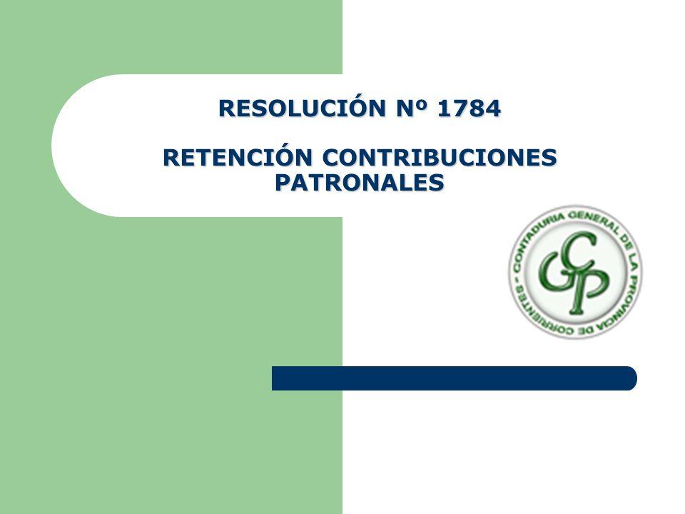 RESOLUCIÓN Nº 1784 RETENCIÓN CONTRIBUCIONES PATRONALES