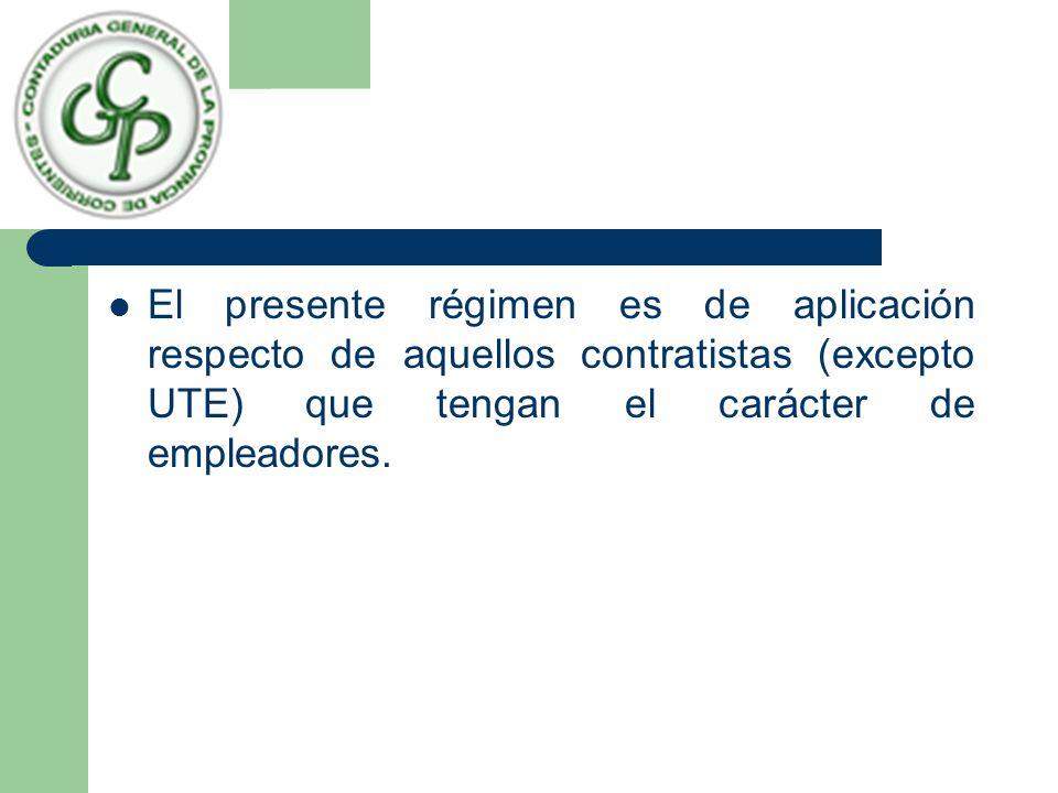 El presente régimen es de aplicación respecto de aquellos contratistas (excepto UTE) que tengan el carácter de empleadores.