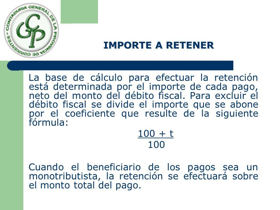 IMPORTE A RETENER La base de cálculo para efectuar la retención está determinada por el importe de cada pago, neto del monto del débito fiscal. Para e