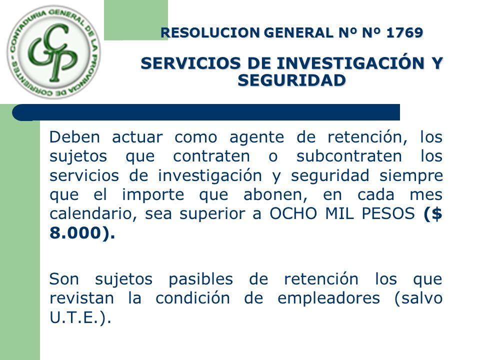 RESOLUCION GENERAL Nº Nº 1769 SERVICIOS DE INVESTIGACIÓN Y SEGURIDAD Deben actuar como agente de retención, los sujetos que contraten o subcontraten l
