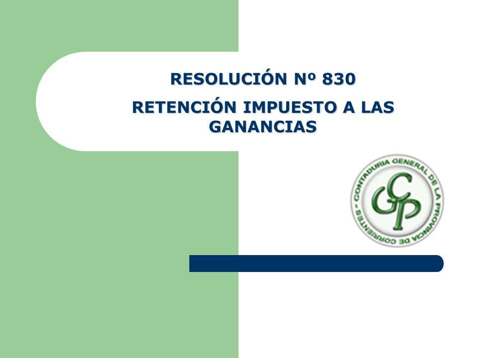 RESOLUCIÓN Nº 830 RETENCIÓN IMPUESTO A LAS GANANCIAS