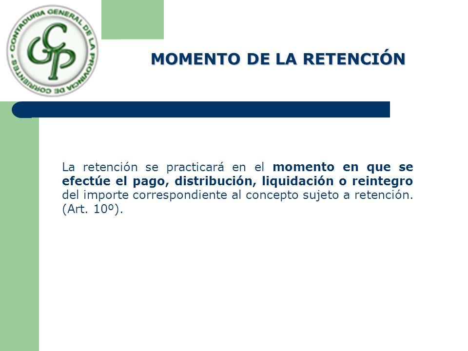 La retención se practicará en el momento en que se efectúe el pago, distribución, liquidación o reintegro del importe correspondiente al concepto sujeto a retención.