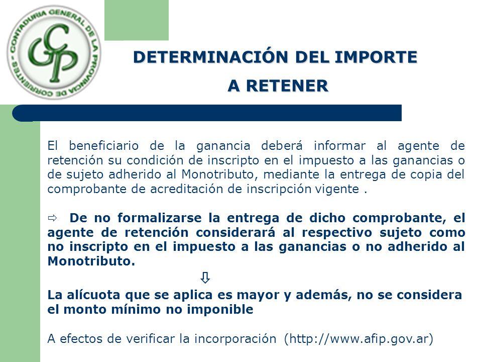 DETERMINACIÓN DEL IMPORTE A RETENER A RETENER El beneficiario de la ganancia deberá informar al agente de retención su condición de inscripto en el im