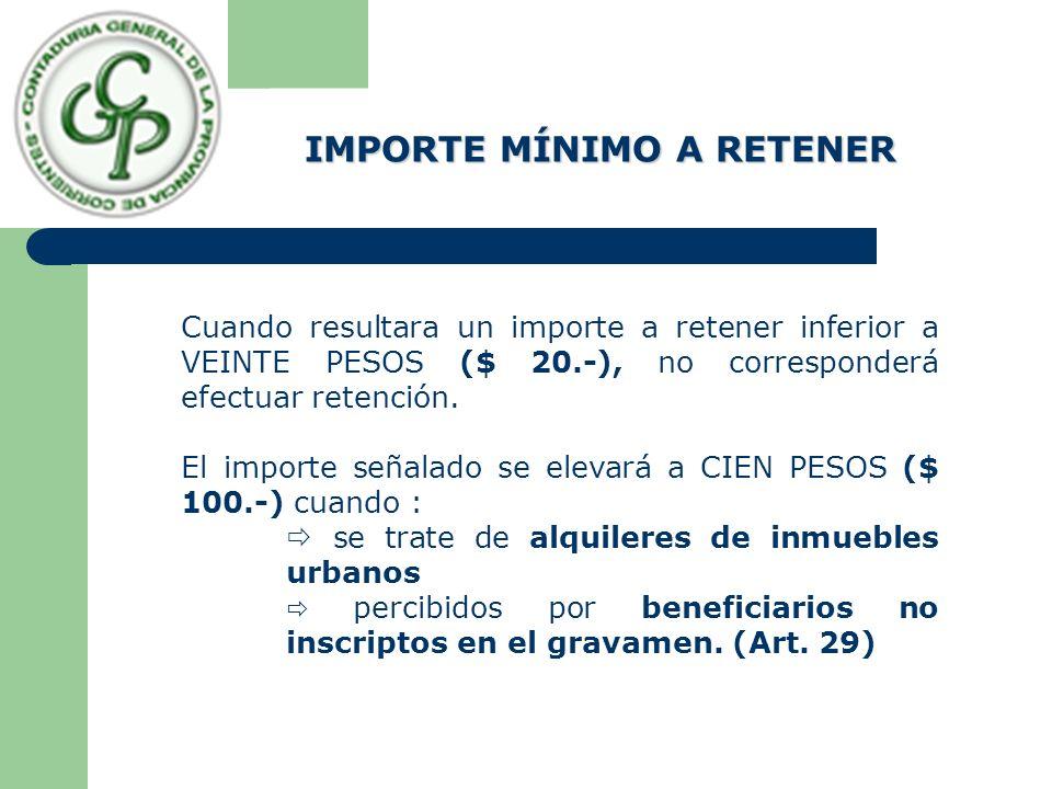 Cuando resultara un importe a retener inferior a VEINTE PESOS ($ 20.-), no corresponderá efectuar retención. El importe señalado se elevará a CIEN PES